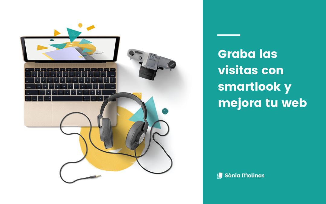 GRABA LAS VISITAS CON SMARTLOOK Y MEJORA TU WEB