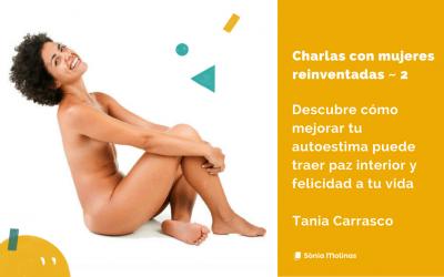 Charlas con mujeres reinventadas #2: Tania Carrasco, una mujer auténtica de los pies a la cabeza.