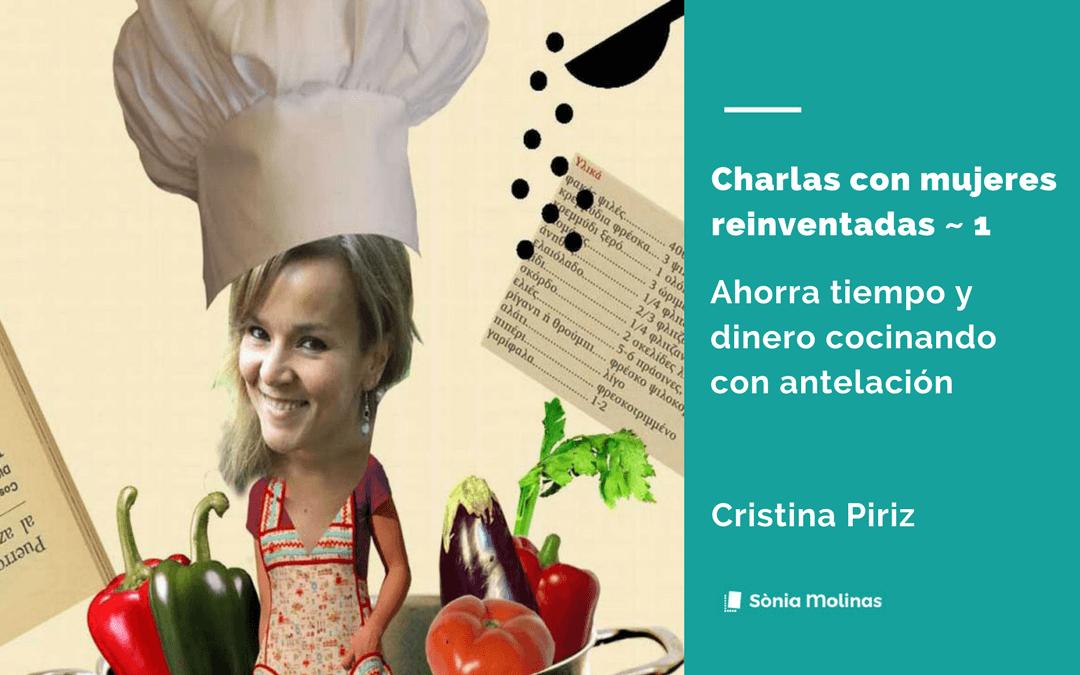 Charlas con mujeres reinventadas #1: ahorra tiempo y dinero cocinando con antelación.           Cristina Piriz.