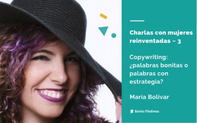 Charlas con mujeres reinventadas #3: María Bolívar, copywriter & brand builder