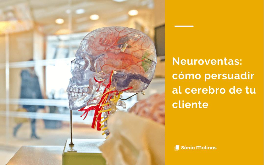 Neuroventas: cómo persuadir al cerebro de tu cliente